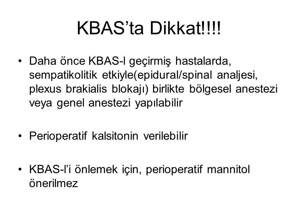 KBAS'ta Dikkat!!!! Daha önce KBAS-l geçirmiş hastalarda, sempatikolitik etkiyle(epidural/spinal analjesi, plexus brakialis blokajı) birlikte bölgesel