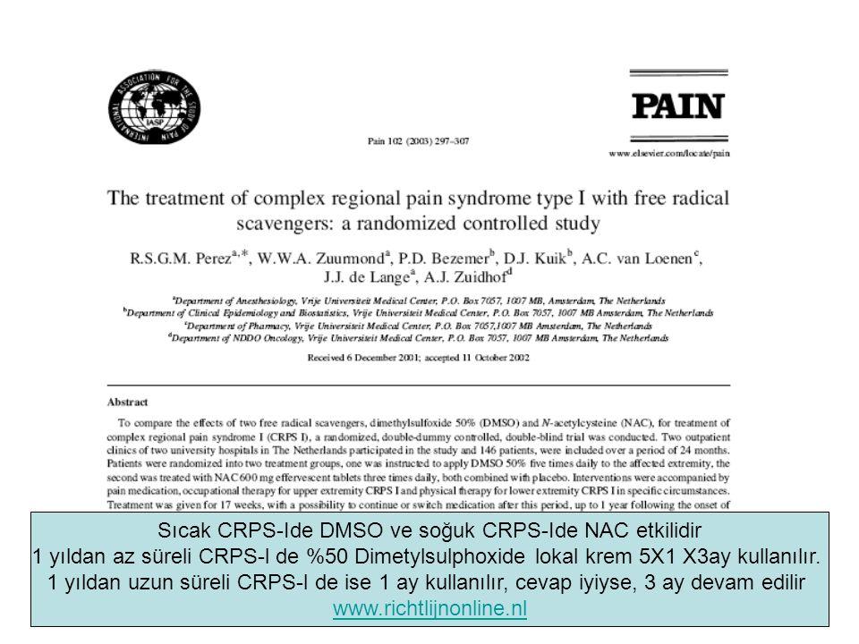 Sıcak CRPS-Ide DMSO ve soğuk CRPS-Ide NAC etkilidir 1 yıldan az süreli CRPS-l de %50 Dimetylsulphoxide lokal krem 5X1 X3ay kullanılır. 1 yıldan uzun s