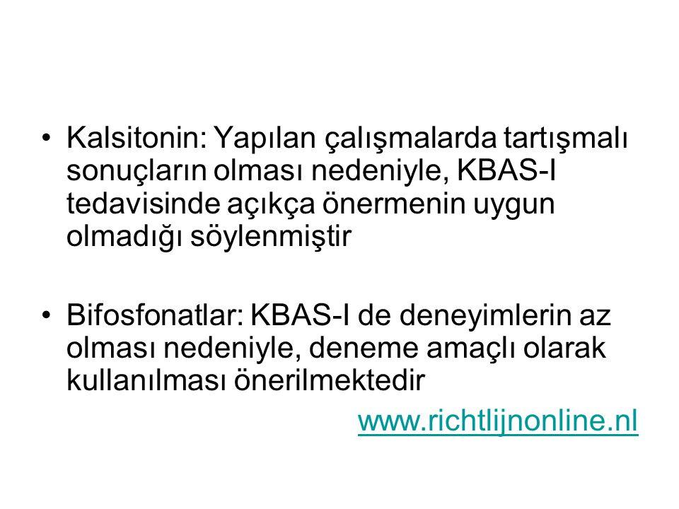 Kalsitonin: Yapılan çalışmalarda tartışmalı sonuçların olması nedeniyle, KBAS-I tedavisinde açıkça önermenin uygun olmadığı söylenmiştir Bifosfonatlar: KBAS-I de deneyimlerin az olması nedeniyle, deneme amaçlı olarak kullanılması önerilmektedir www.richtlijnonline.nl