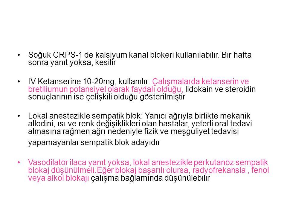 Soğuk CRPS-1 de kalsiyum kanal blokeri kullanılabilir. Bir hafta sonra yanıt yoksa, kesilir IV Ketanserine 10-20mg, kullanılır. Çalışmalarda ketanseri