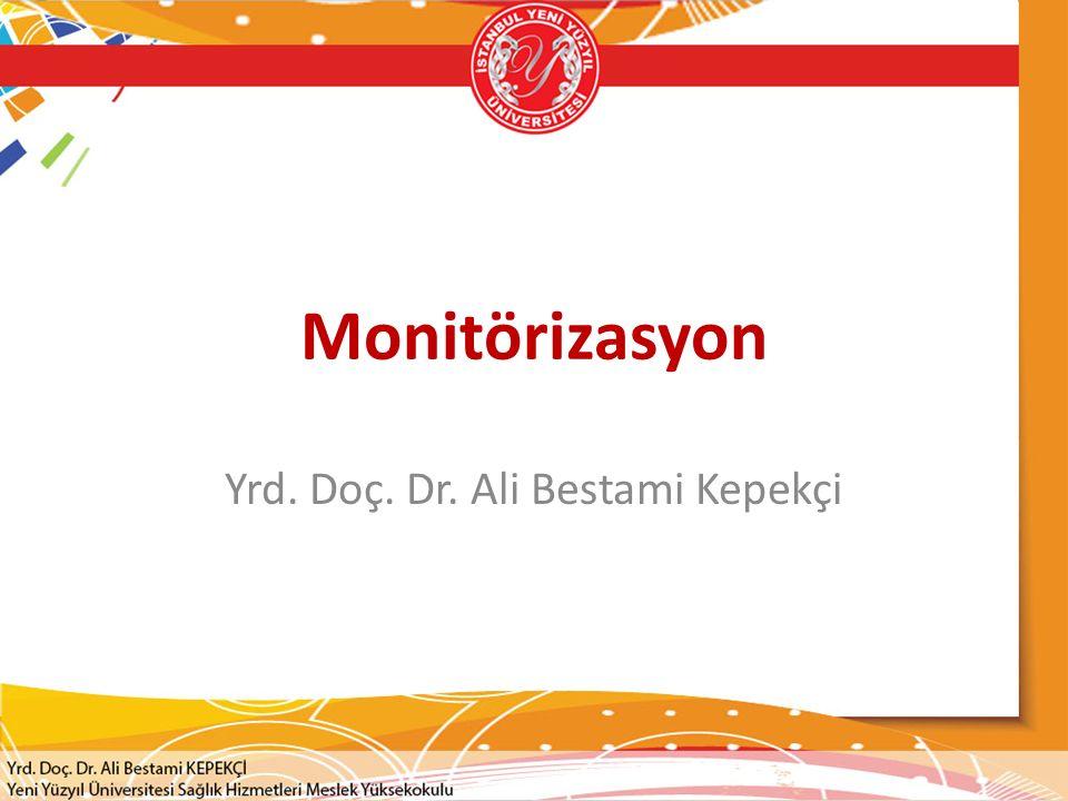 Monitörizasyon Yrd. Doç. Dr. Ali Bestami Kepekçi