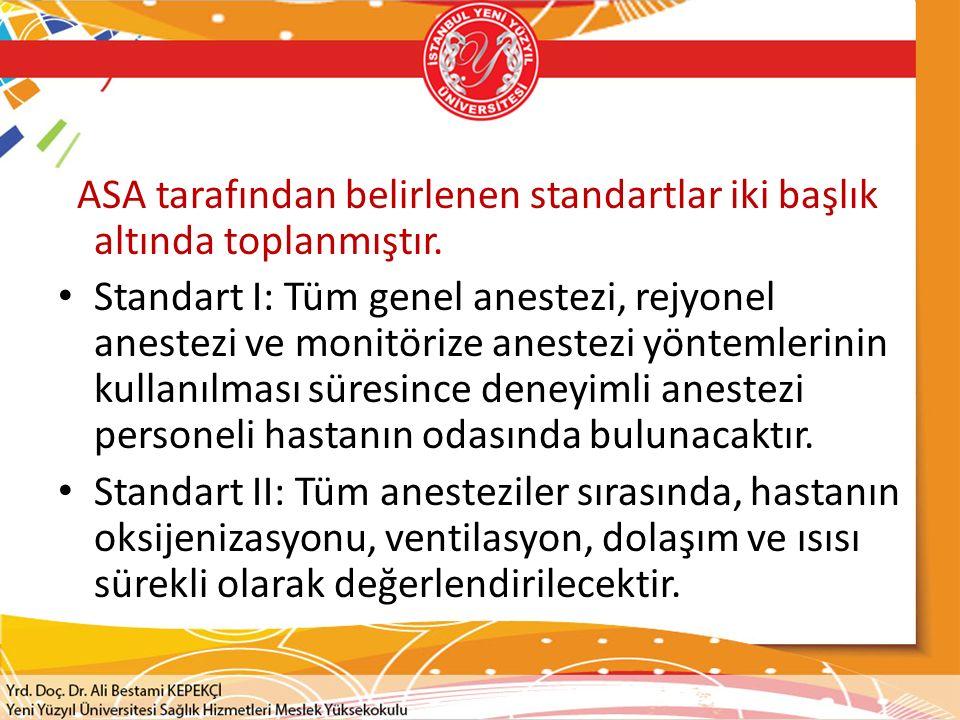 ASA tarafından belirlenen standartlar iki başlık altında toplanmıştır. Standart I: Tüm genel anestezi, rejyonel anestezi ve monitörize anestezi yöntem