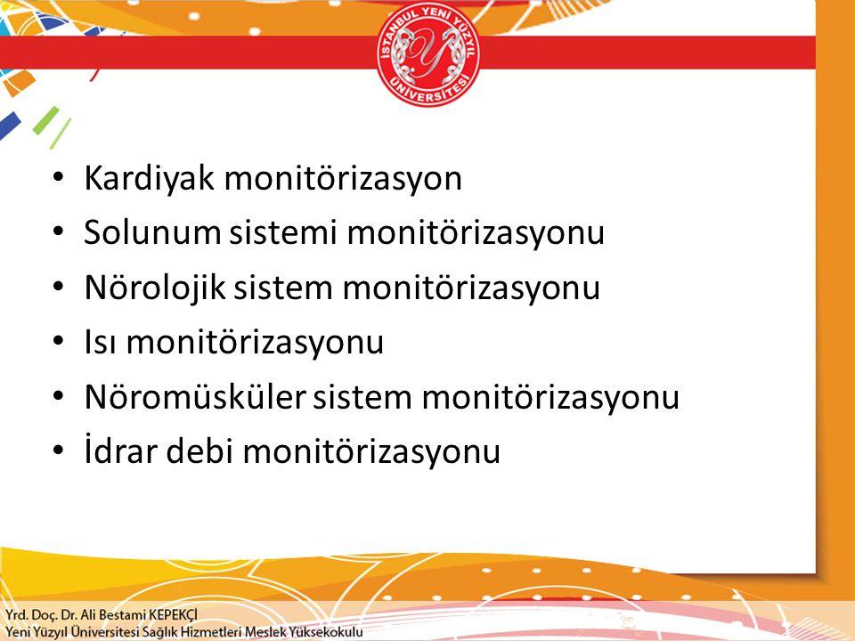 Kardiyak monitörizasyon Solunum sistemi monitörizasyonu Nörolojik sistem monitörizasyonu Isı monitörizasyonu Nöromüsküler sistem monitörizasyonu İdrar