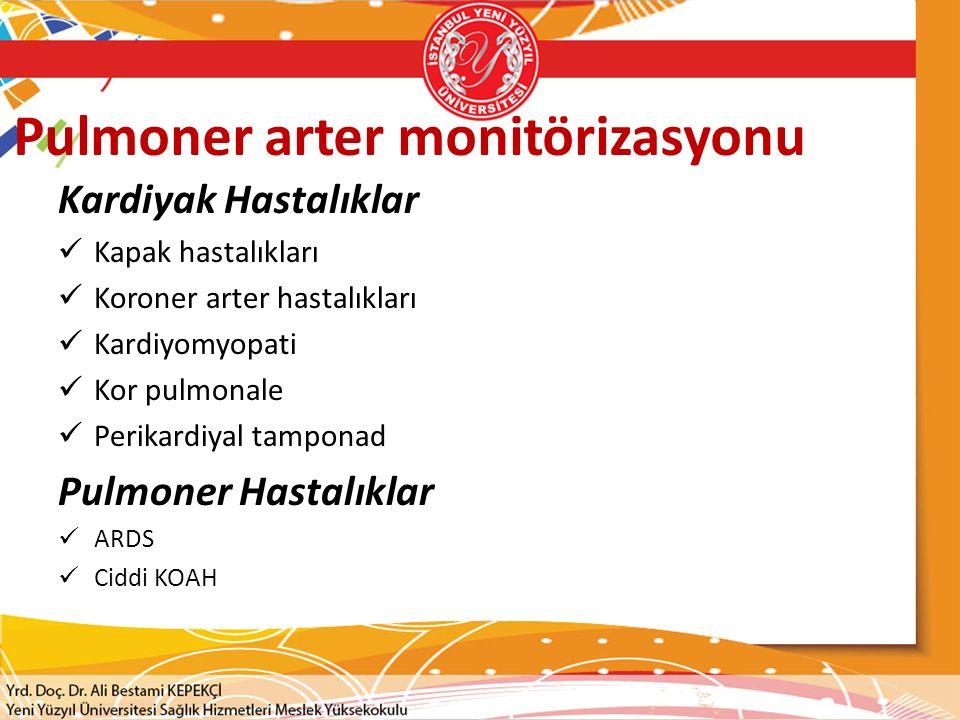 Pulmoner arter monitörizasyonu Kardiyak Hastalıklar Kapak hastalıkları Koroner arter hastalıkları Kardiyomyopati Kor pulmonale Perikardiyal tamponad P