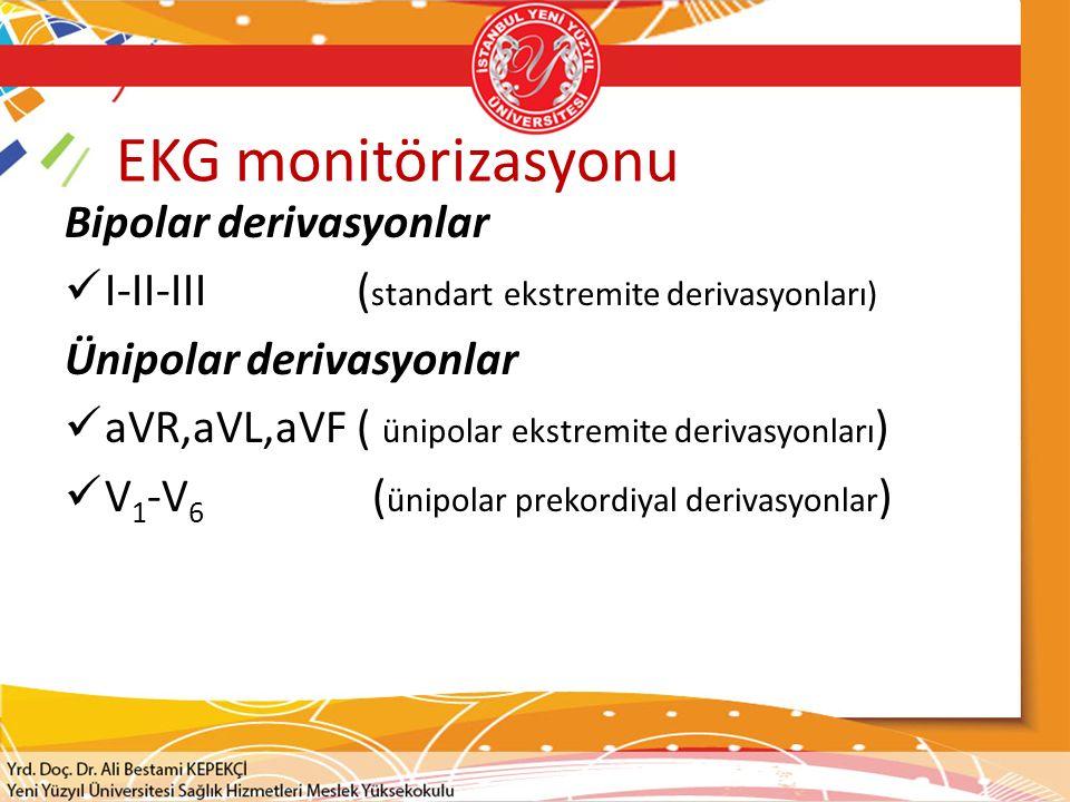 EKG monitörizasyonu Bipolar derivasyonlar I-II-III ( standart ekstremite derivasyonları) Ünipolar derivasyonlar aVR,aVL,aVF ( ünipolar ekstremite deri