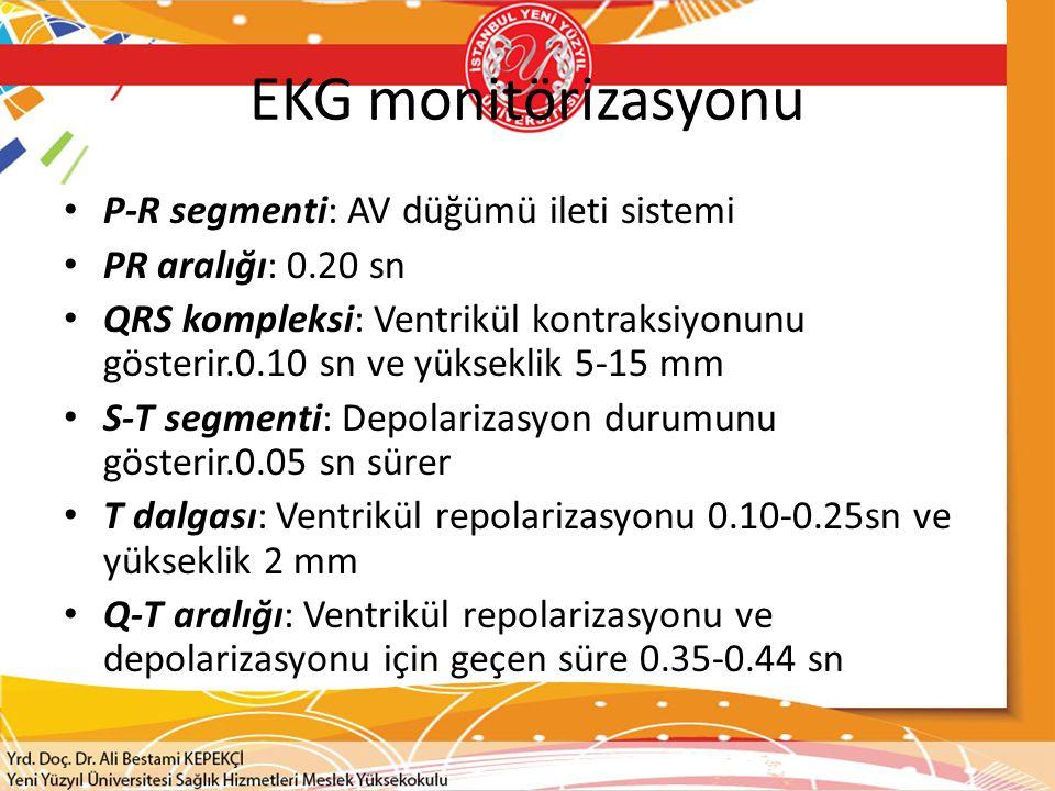 EKG monitörizasyonu P-R segmenti: AV düğümü ileti sistemi PR aralığı: 0.20 sn QRS kompleksi: Ventrikül kontraksiyonunu gösterir.0.10 sn ve yükseklik 5