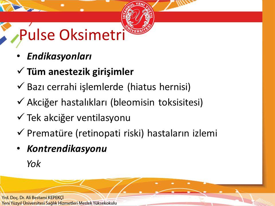 Pulse Oksimetri Endikasyonları Tüm anestezik girişimler Bazı cerrahi işlemlerde (hiatus hernisi) Akciğer hastalıkları (bleomisin toksisitesi) Tek akci