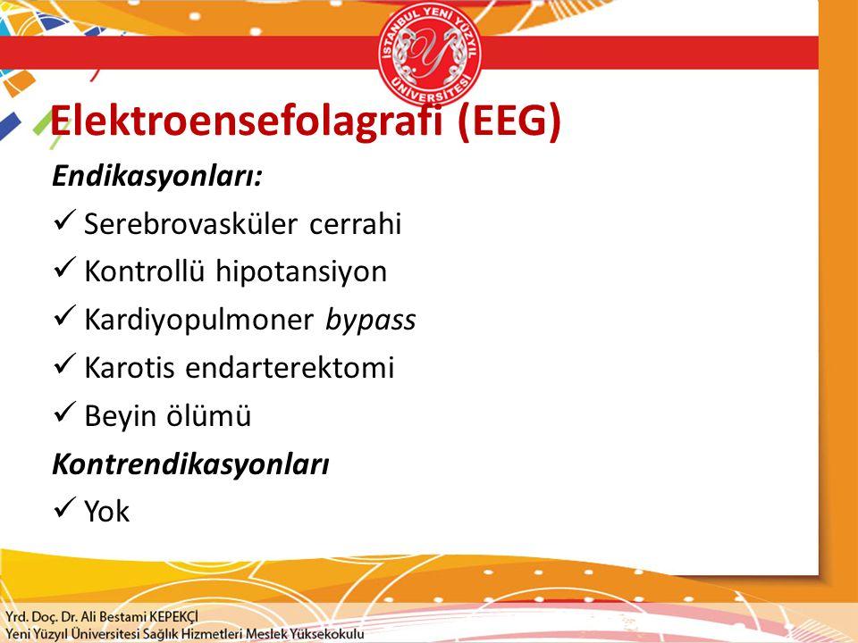 Elektroensefolagrafi (EEG) Endikasyonları: Serebrovasküler cerrahi Kontrollü hipotansiyon Kardiyopulmoner bypass Karotis endarterektomi Beyin ölümü Ko