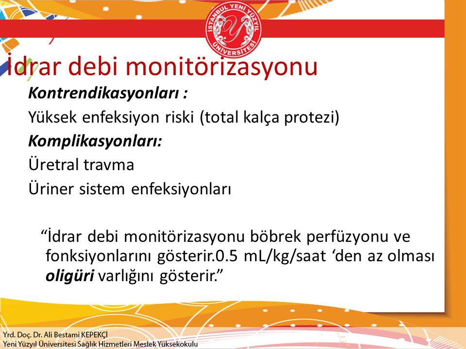 İdrar debi monitörizasyonu Kontrendikasyonları : Yüksek enfeksiyon riski (total kalça protezi) Komplikasyonları: Üretral travma Üriner sistem enfeksiy