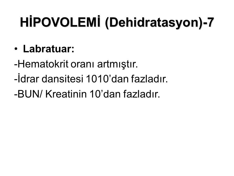 HİPOVOLEMİ (Dehidratasyon)-7 Labratuar: -Hematokrit oranı artmıştır. -İdrar dansitesi 1010'dan fazladır. -BUN/ Kreatinin 10'dan fazladır.