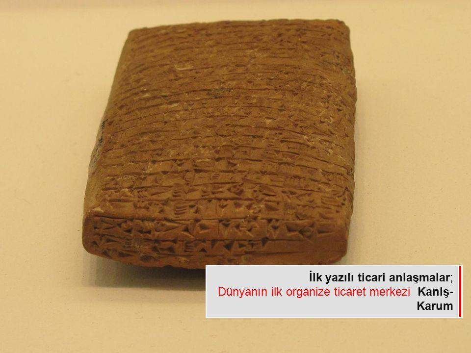 İlk yazılı ticari anlaşmalar; Dünyanın ilk organize ticaret merkezi Kaniş- Karum