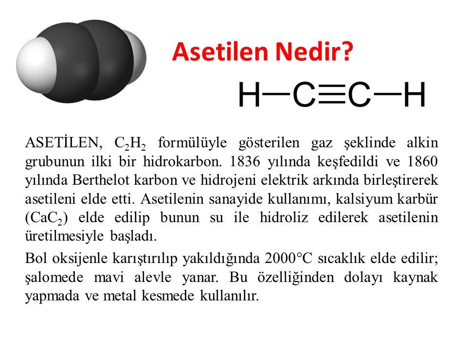 Asetilen Nedir? ASETİLEN, C 2 H 2 formülüyle gösterilen gaz şeklinde alkin grubunun ilki bir hidrokarbon. 1836 yılında keşfedildi ve 1860 yılında Bert