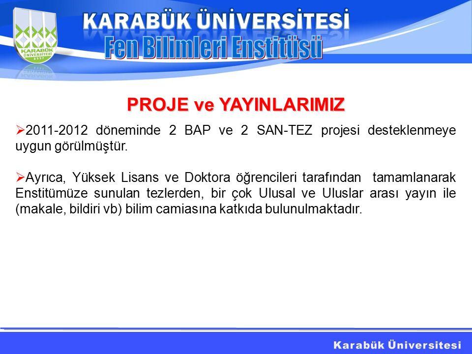 PROJE ve YAYINLARIMIZ  2011-2012 döneminde 2 BAP ve 2 SAN-TEZ projesi desteklenmeye uygun görülmüştür.