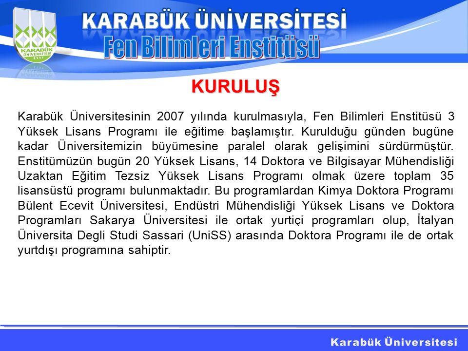 KURULUŞ Karabük Üniversitesinin 2007 yılında kurulmasıyla, Fen Bilimleri Enstitüsü 3 Yüksek Lisans Programı ile eğitime başlamıştır.