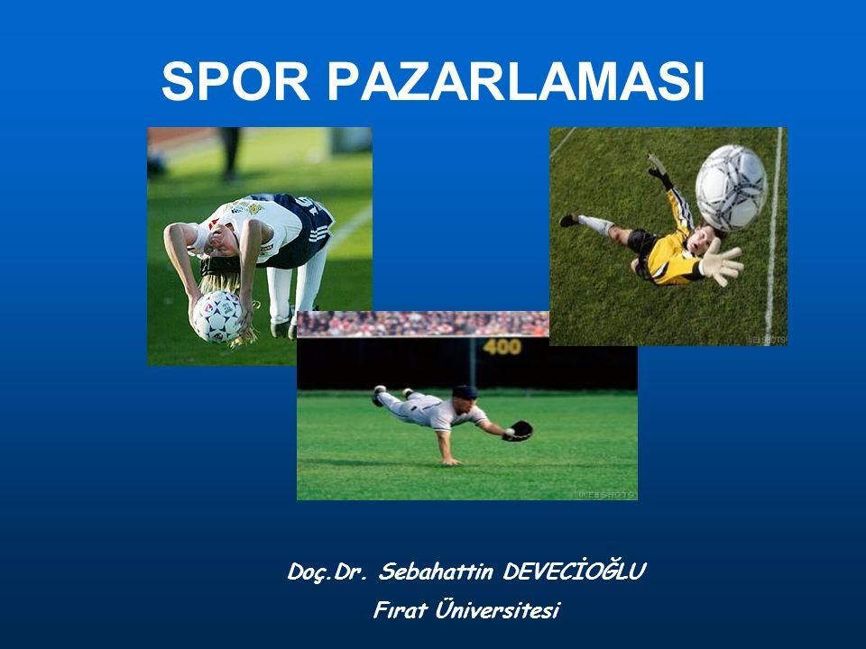 Doç.Dr. Sebahattin DEVECİOĞLU Fırat Üniversitesi SPOR PAZARLAMASI