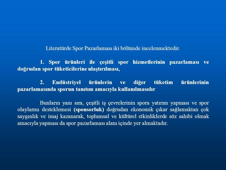 Literatürde Spor Pazarlaması iki bölümde incelenmektedir. 1. Spor ürünleri ile çeşitli spor hizmetlerinin pazarlaması ve doğrudan spor tüketicilerine