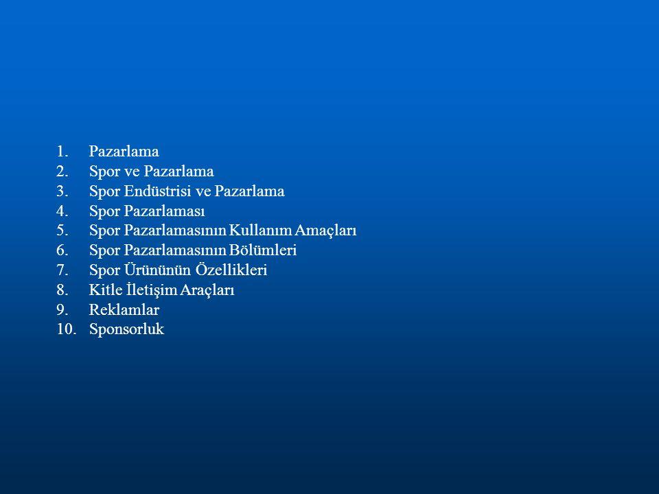 1.Pazarlama 2.Spor ve Pazarlama 3.Spor Endüstrisi ve Pazarlama 4.Spor Pazarlaması 5.Spor Pazarlamasının Kullanım Amaçları 6.Spor Pazarlamasının Bölüml