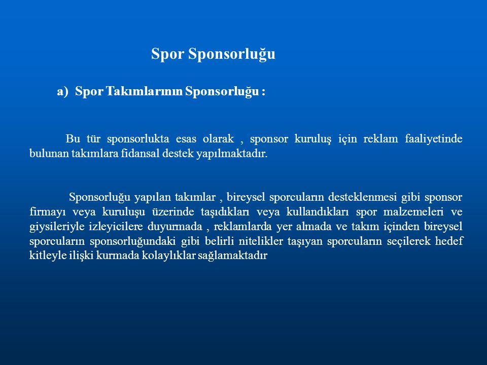 Spor Sponsorluğu a) Spor Takımlarının Sponsorluğu : Bu tür sponsorlukta esas olarak, sponsor kuruluş için reklam faaliyetinde bulunan takımlara fidans