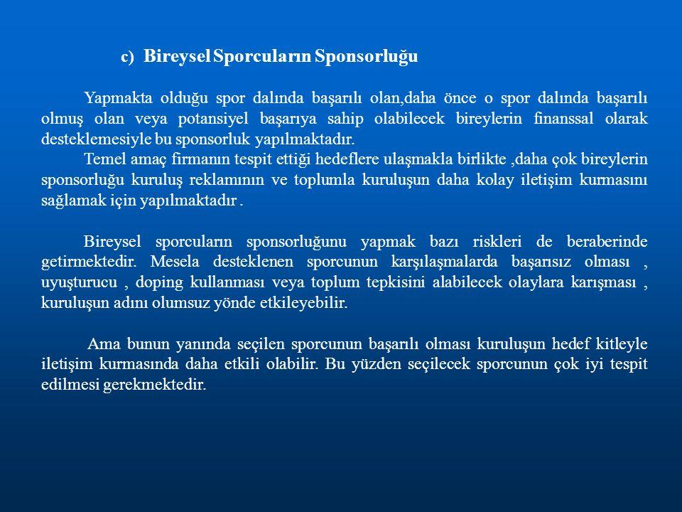 c) Bireysel Sporcuların Sponsorluğu Yapmakta olduğu spor dalında başarılı olan,daha önce o spor dalında başarılı olmuş olan veya potansiyel başarıya s