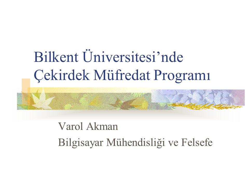 Bilkent Üniversitesi'nde Çekirdek Müfredat Programı Varol Akman Bilgisayar Mühendisliği ve Felsefe