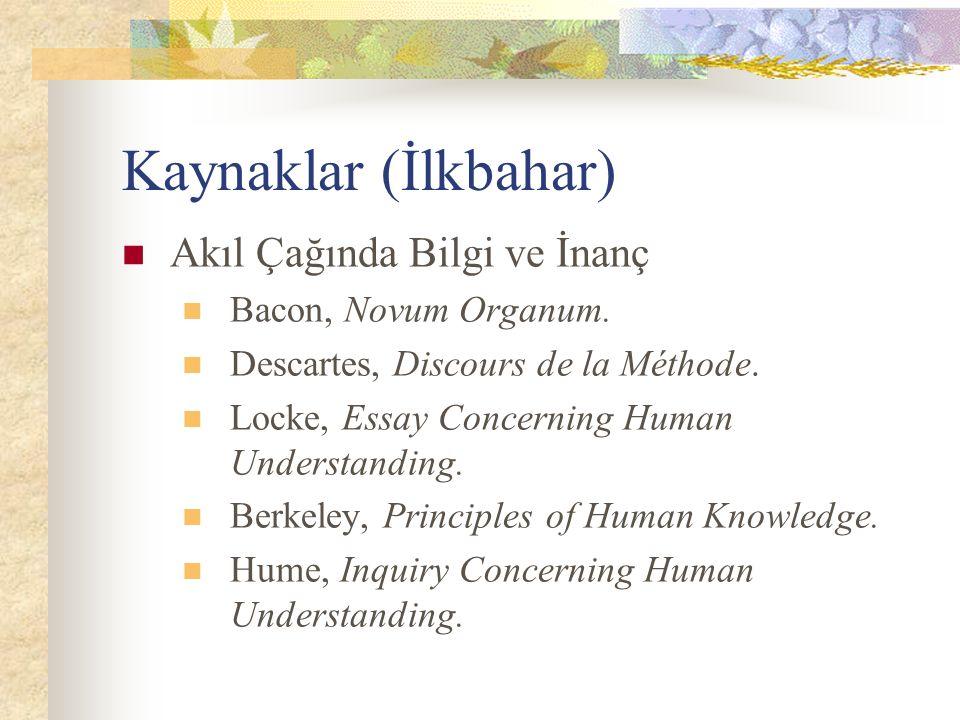 Kaynaklar (İlkbahar) Akıl Çağında Bilgi ve İnanç Bacon, Novum Organum.