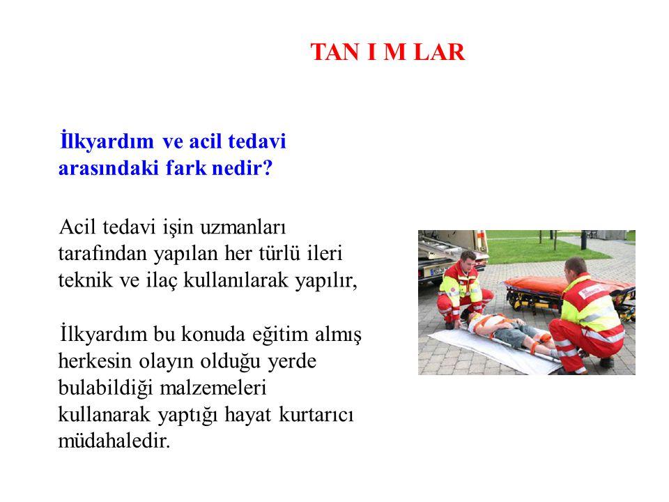 TAN I M LAR İlkyardım ve acil tedavi arasındaki fark nedir? Acil tedavi işin uzmanları tarafından yapılan her türlü ileri teknik ve ilaç kullanılarak