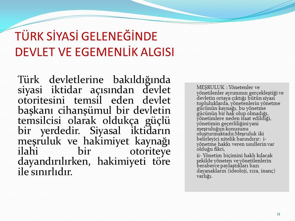 TÜRK SİYASİ GELENEĞİNDE DEVLET VE EGEMENLİK ALGISI Türk devletlerine bakıldığında siyasi iktidar açısından devlet otoritesini temsil eden devlet başka