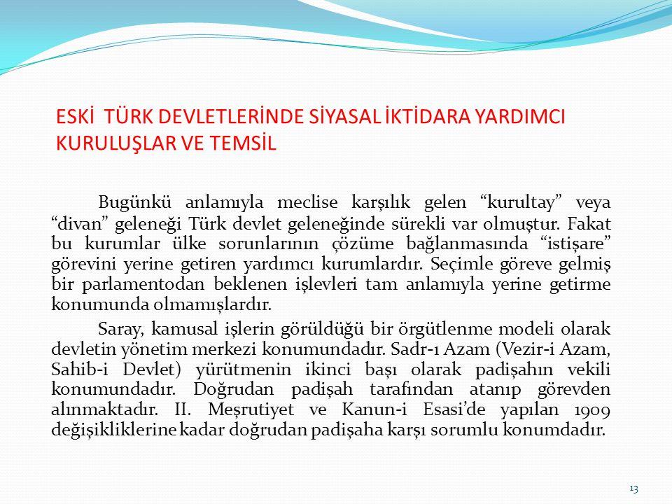 """ESKİ TÜRK DEVLETLERİNDE SİYASAL İKTİDARA YARDIMCI KURULUŞLAR VE TEMSİL Bugünkü anlamıyla meclise karşılık gelen """"kurultay"""" veya """"divan"""" geleneği Türk"""