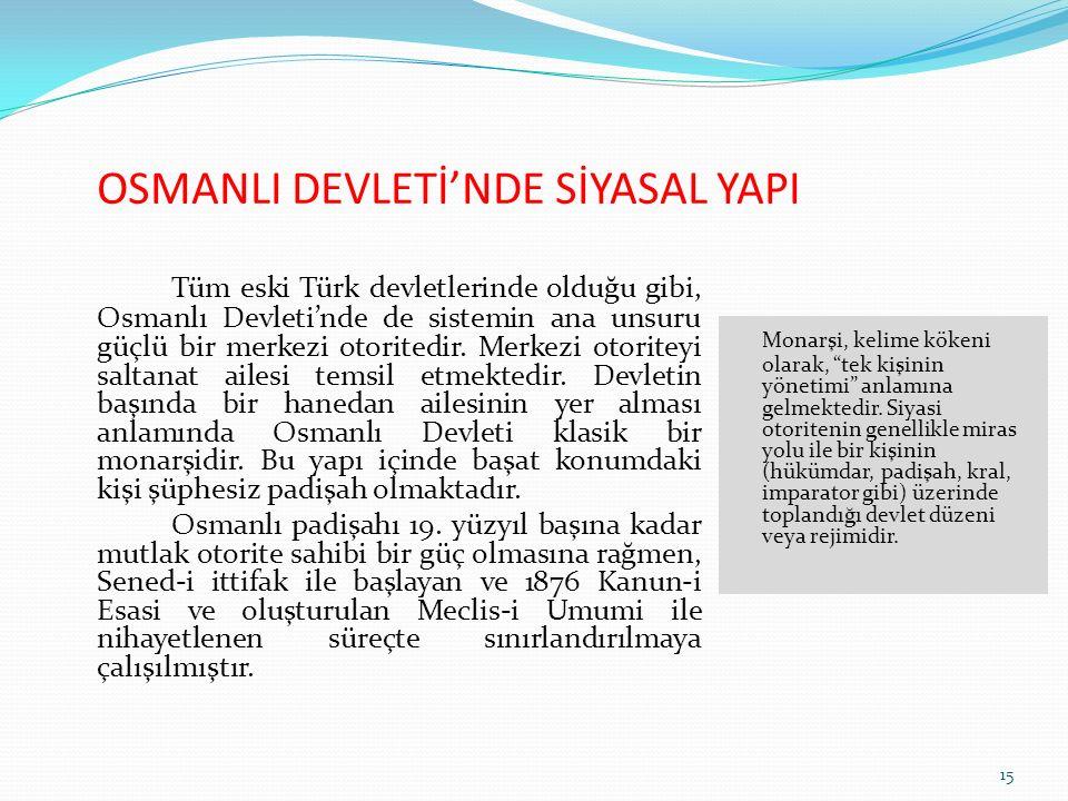 OSMANLI DEVLETİ'NDE SİYASAL YAPI Tüm eski Türk devletlerinde olduğu gibi, Osmanlı Devleti'nde de sistemin ana unsuru güçlü bir merkezi otoritedir. Mer