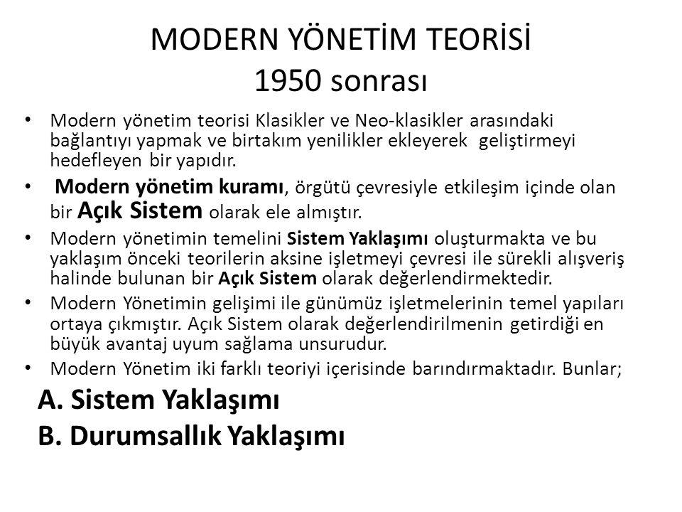 MODERN YÖNETİM TEORİSİ 1950 sonrası Modern yönetim teorisi Klasikler ve Neo-klasikler arasındaki bağlantıyı yapmak ve birtakım yenilikler ekleyerek geliştirmeyi hedefleyen bir yapıdır.