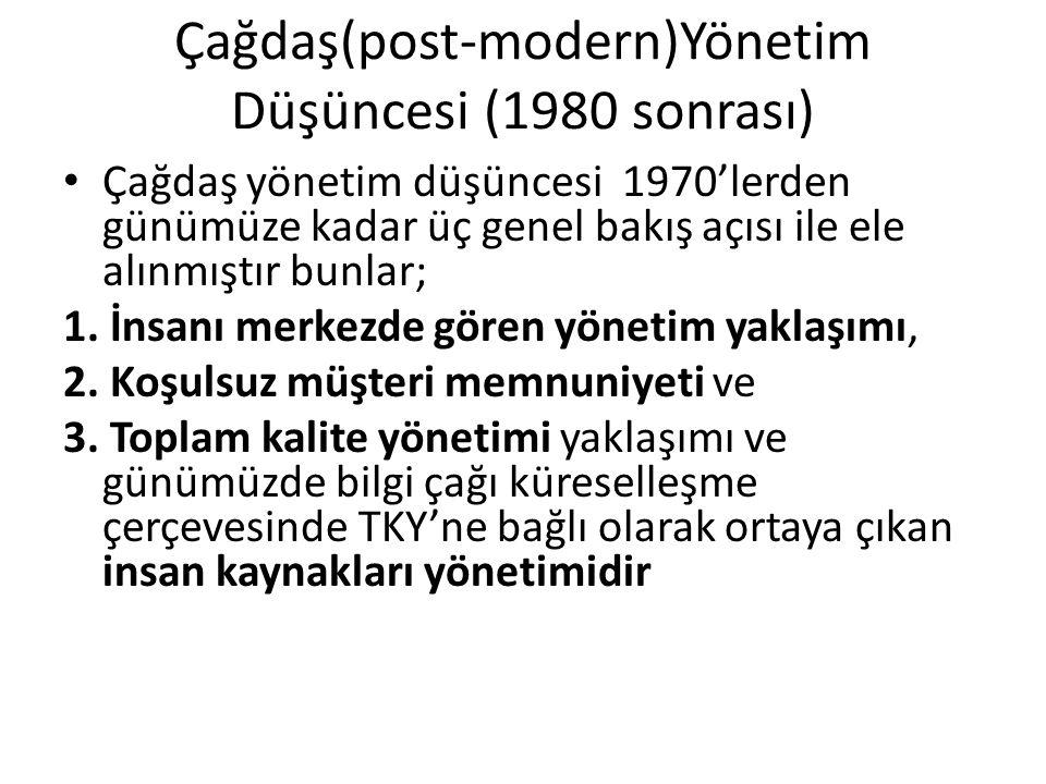 Çağdaş(post-modern)Yönetim Düşüncesi (1980 sonrası) Çağdaş yönetim düşüncesi 1970'lerden günümüze kadar üç genel bakış açısı ile ele alınmıştır bunlar; 1.