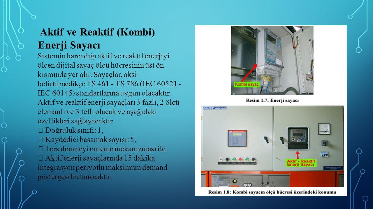 Aktif ve Reaktif (Kombi) Enerji Sayacı Sistemin harcadığı aktif ve reaktif enerjiyi ölçen dijital sayaç ölçü hücresinin üst ön kısmında yer alır. Saya