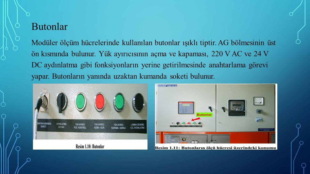 Butonlar Modüler ölçüm hücrelerinde kullanılan butonlar ışıklı tiptir. AG bölmesinin üst ön kısmında bulunur. Yük ayırıcısının açma ve kapaması, 220 V