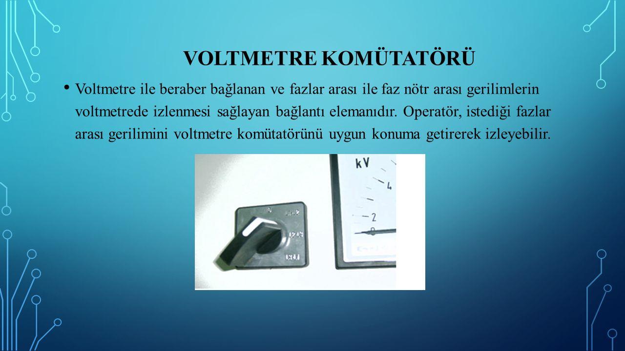 VOLTMETRE KOMÜTATÖRÜ Voltmetre ile beraber bağlanan ve fazlar arası ile faz nötr arası gerilimlerin voltmetrede izlenmesi sağlayan bağlantı elemanıdır