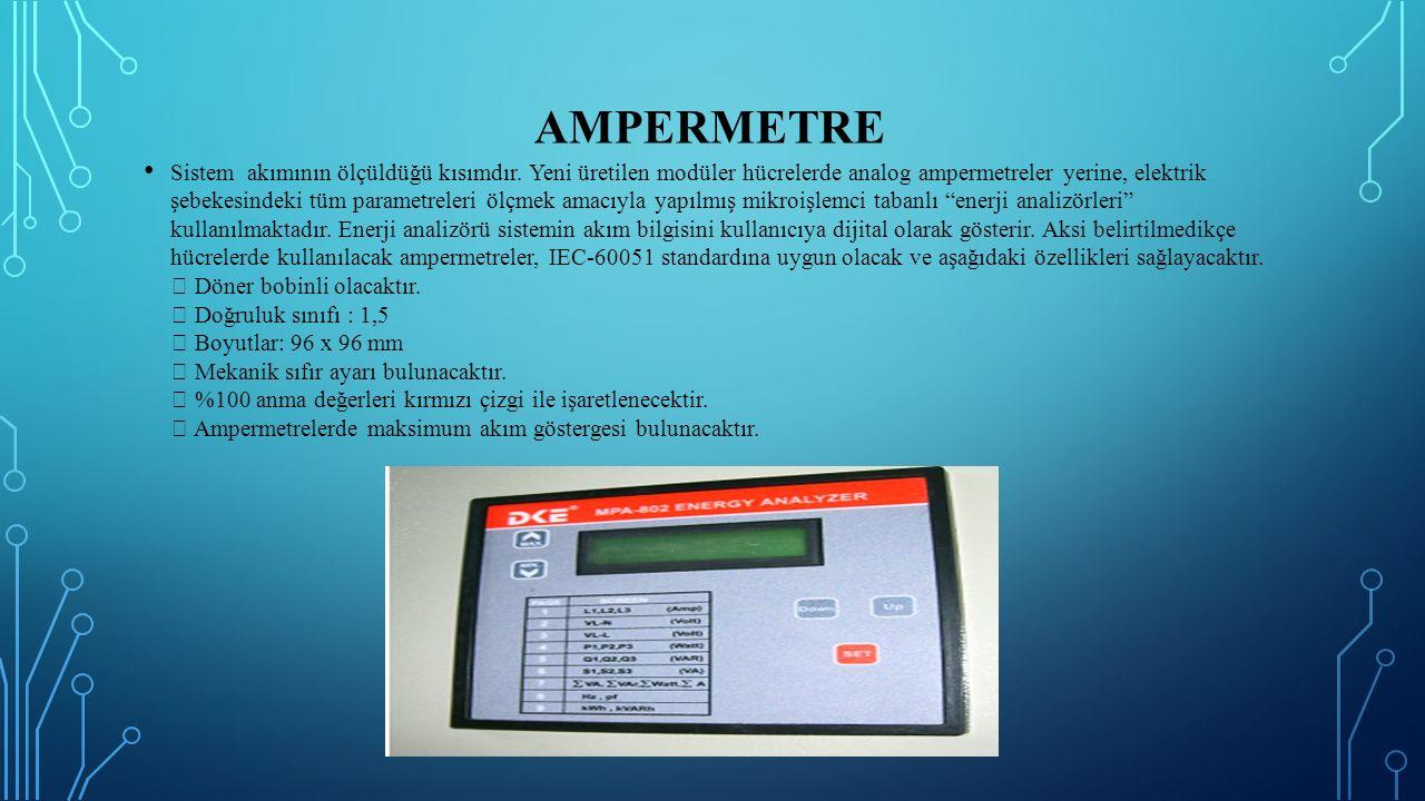 AMPERMETRE Sistem akımının ölçüldüğü kısımdır. Yeni üretilen modüler hücrelerde analog ampermetreler yerine, elektrik şebekesindeki tüm parametreleri