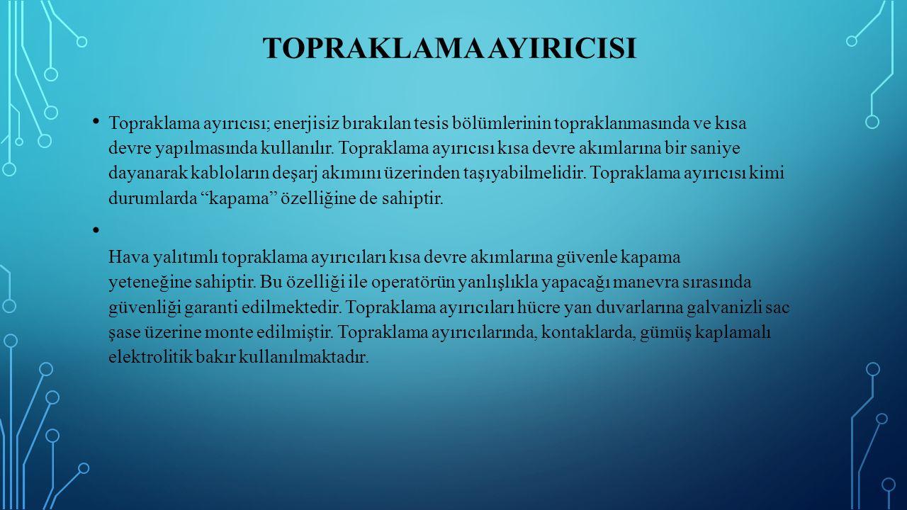 TOPRAKLAMA AYIRICISI Topraklama ayırıcısı; enerjisiz bırakılan tesis bölümlerinin topraklanmasında ve kısa devre yapılmasında kullanılır. Topraklama a