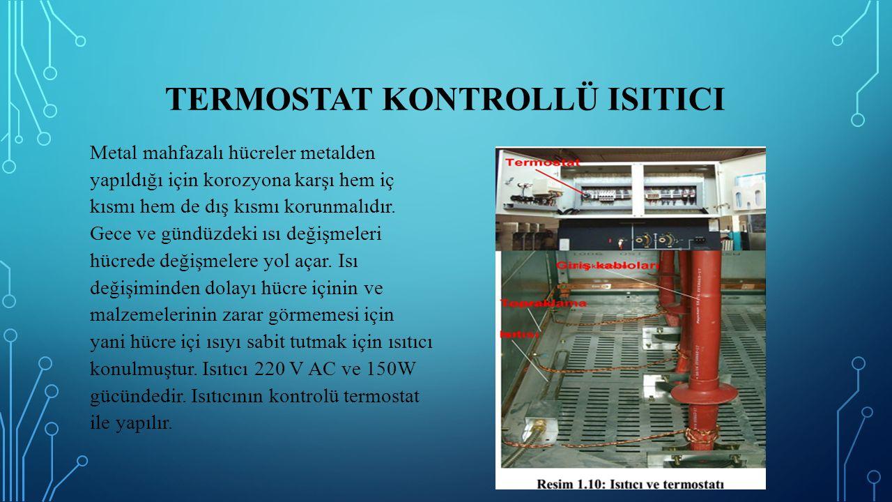 TERMOSTAT KONTROLLÜ ISITICI Metal mahfazalı hücreler metalden yapıldığı için korozyona karşı hem iç kısmı hem de dış kısmı korunmalıdır. Gece ve gündü