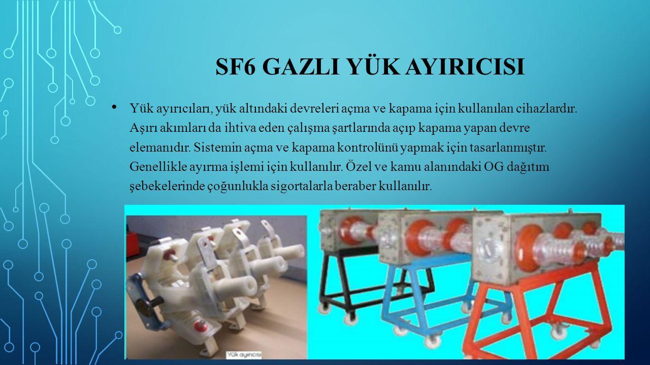 SF6 GAZLI YÜK AYIRICISI Yük ayırıcıları, yük altındaki devreleri açma ve kapama için kullanılan cihazlardır. Aşırı akımları da ihtiva eden çalışma şar