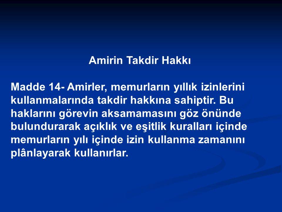 Amirin Takdir Hakkı Madde 14- Amirler, memurların yıllık izinlerini kullanmalarında takdir hakkına sahiptir.