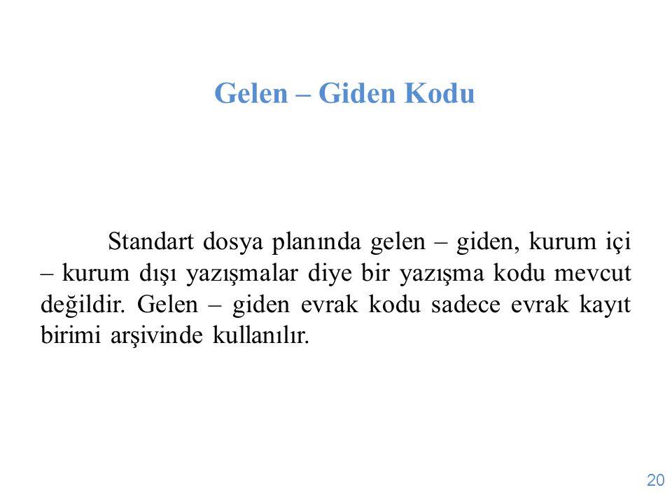 Gelen – Giden Kodu Standart dosya planında gelen – giden, kurum içi – kurum dışı yazışmalar diye bir yazışma kodu mevcut değildir. Gelen – giden evrak