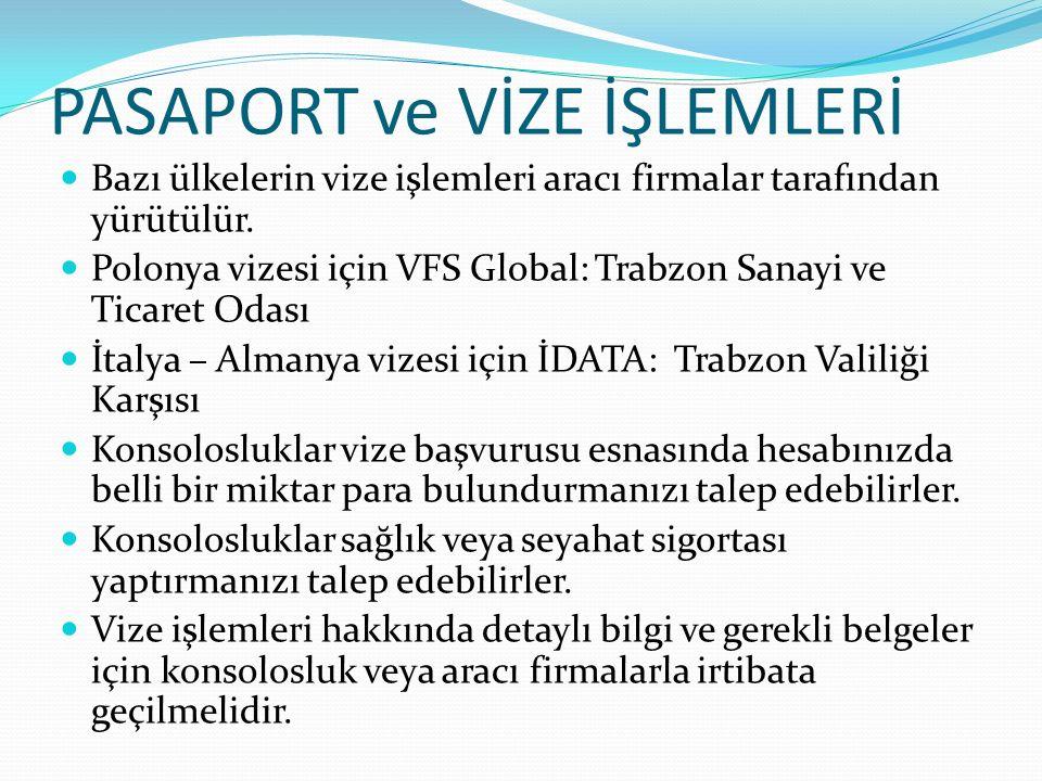 PASAPORT ve VİZE İŞLEMLERİ Bazı ülkelerin vize işlemleri aracı firmalar tarafından yürütülür.