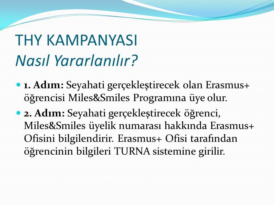 THY KAMPANYASI Nasıl Yararlanılır? 1. Adım: Seyahati gerçekleştirecek olan Erasmus+ öğrencisi Miles&Smiles Programına üye olur. 2. Adım: Seyahati gerç