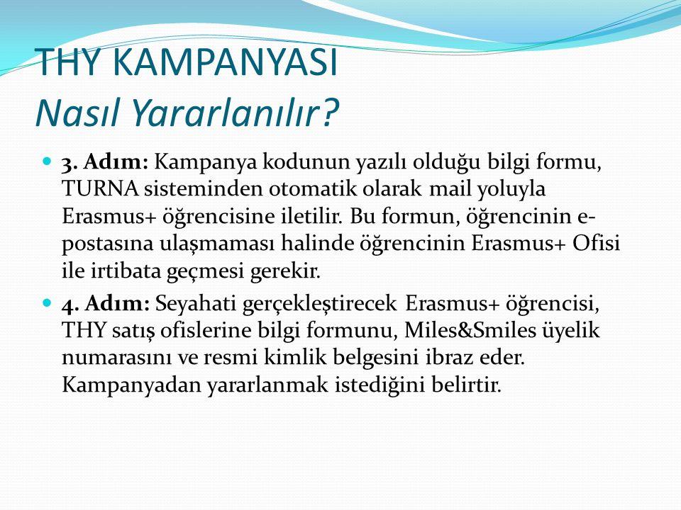 THY KAMPANYASI Nasıl Yararlanılır? 3. Adım: Kampanya kodunun yazılı olduğu bilgi formu, TURNA sisteminden otomatik olarak mail yoluyla Erasmus+ öğrenc