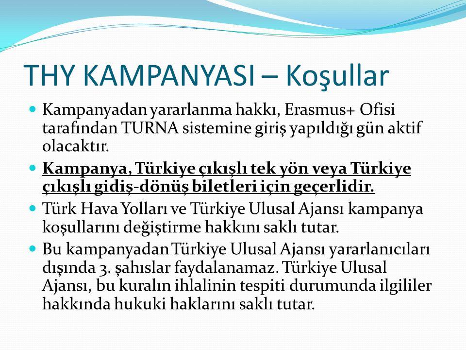 THY KAMPANYASI – Koşullar Kampanyadan yararlanma hakkı, Erasmus+ Ofisi tarafından TURNA sistemine giriş yapıldığı gün aktif olacaktır. Kampanya, Türki