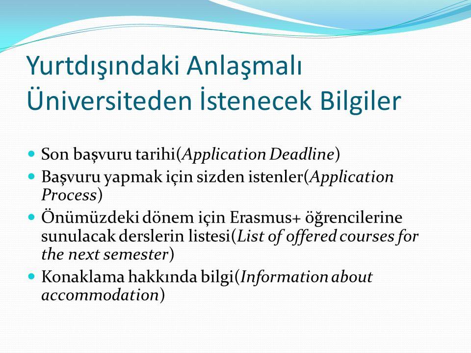 Yurtdışındaki Anlaşmalı Üniversiteden İstenecek Bilgiler Son başvuru tarihi(Application Deadline) Başvuru yapmak için sizden istenler(Application Proc