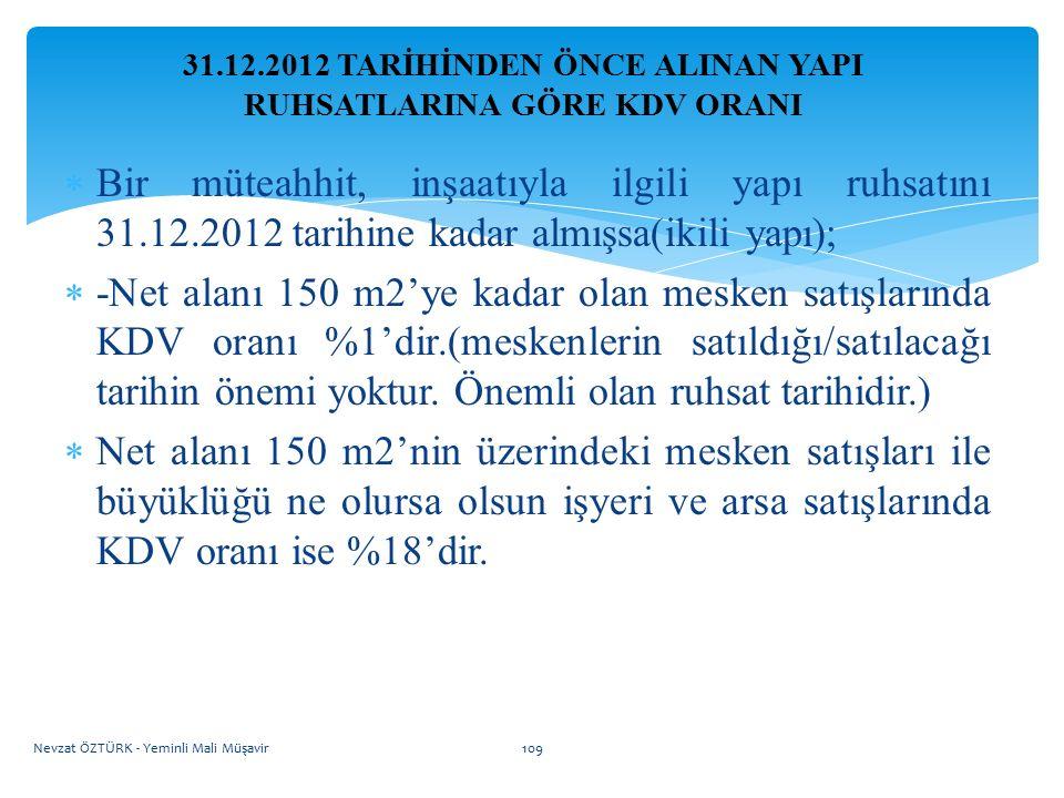 31.12.2012 TARİHİNDEN ÖNCE ALINAN YAPI RUHSATLARINA GÖRE KDV ORANI  Bir müteahhit, inşaatıyla ilgili yapı ruhsatını 31.12.2012 tarihine kadar almışsa