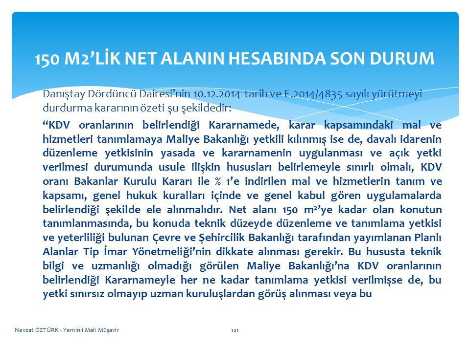 150 M2'LİK NET ALANIN HESABINDA SON DURUM Danıştay Dördüncü Dairesi'nin 10.12.2014 tarih ve E.2014/4835 sayılı yürütmeyi durdurma kararının özeti şu ş