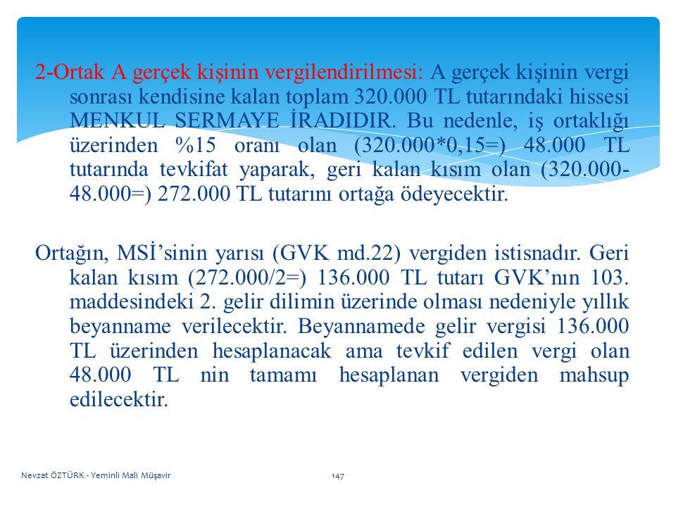 2-Ortak A gerçek kişinin vergilendirilmesi: A gerçek kişinin vergi sonrası kendisine kalan toplam 320.000 TL tutarındaki hissesi MENKUL SERMAYE İRADID