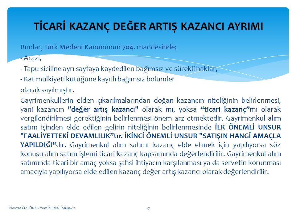 ÖZEL İNŞAATTA TİCARİ KAZANÇ DEĞER ARTIŞ KAZANCI AYRIMI Bunlar, Türk Medeni Kanununun 704. maddesinde; - Arazi, - Tapu siciline ayrı sayfaya kaydedilen