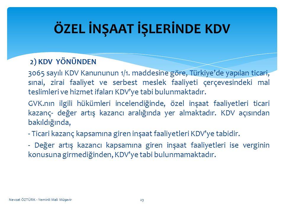 ÖZEL İNŞAAT İŞLERİNDE KDV 2) KDV YÖNÜNDEN 3065 sayılı KDV Kanununun 1/1. maddesine göre, Türkiye'de yapılan ticari, sınai, zirai faaliyet ve serbest m